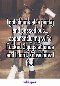 I got drunk at a party and passed out... apparently my ...