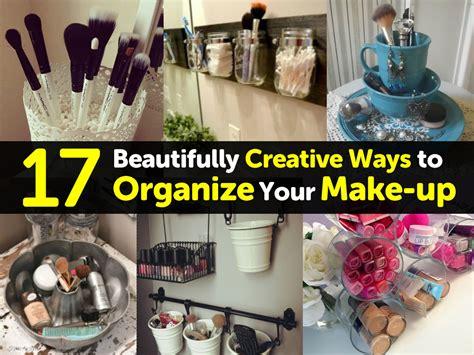 ways to organize your makeup 17 beautifully creative ways to organize your make up