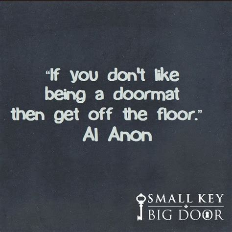 al anon quotes if you don t like being a doormat then get the floor quot al anon