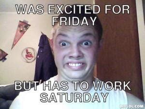 Working On Saturday Meme - friday humour kappit