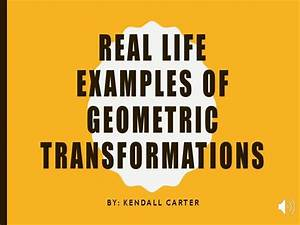 Real Life Geometric Transformation Examples
