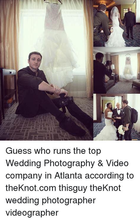 Wedding Photographer Meme - guess who runs the top wedding photography video company in atlanta according to theknotcom