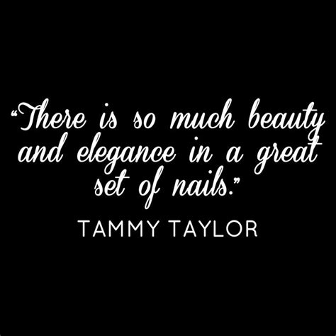 Nails Quotes Sayings 34 Best Tammy Taylor Quotes Images On Pinterest Nail