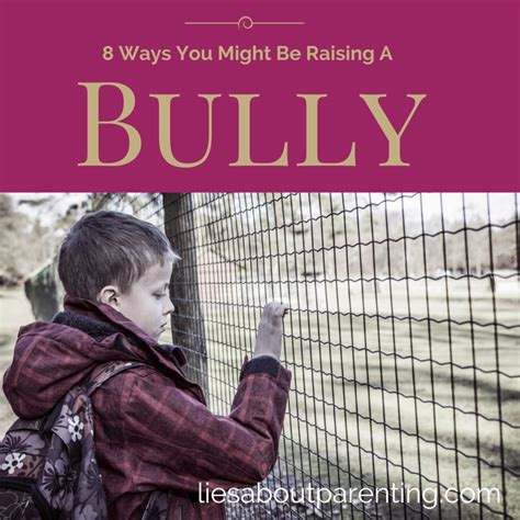 8 Ways You Might Be Raising A Bully  Lies About Parenting