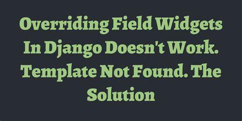 django template endspaceless doesn t work overriding field widgets in django doesn t work template