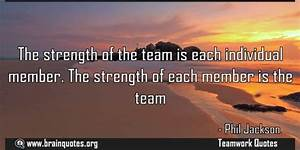 The strength of... Strength And Teamwork Quotes