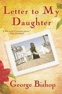 letter to my daughter by george bishop reviews With letters to my daughter book