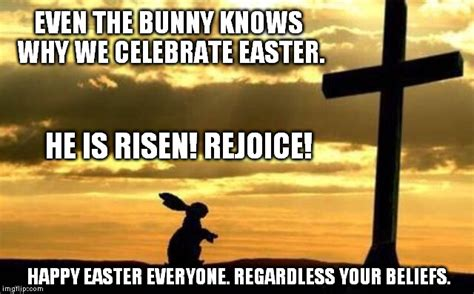 He Is Risen Meme - even the bunny knows why we celebrate easter imgflip