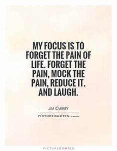 My focus is to ... Pain And Laughter Quotes