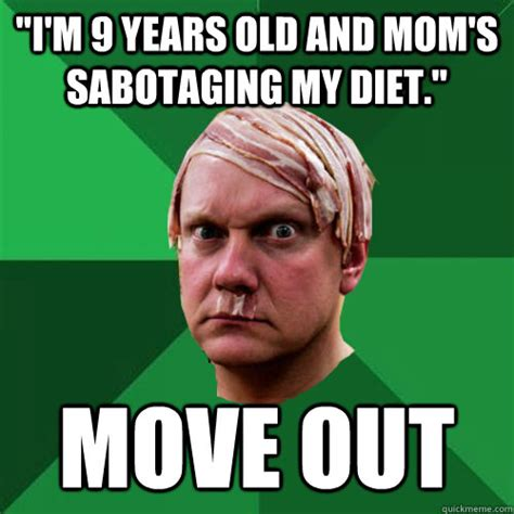 Moving Out Meme - quot i m 9 years old and mom s sabotaging my diet quot move out high expectations ketoer quickmeme