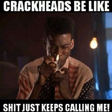 Crackhead Memes - crackheads be like bad taste pinterest