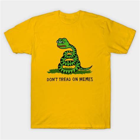 Memes T Shirt - don t tread on memes dont tread on memes t shirt teepublic