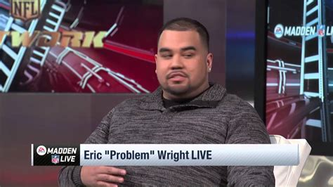 exclusive eric quot problem quot wright interview madden nfl