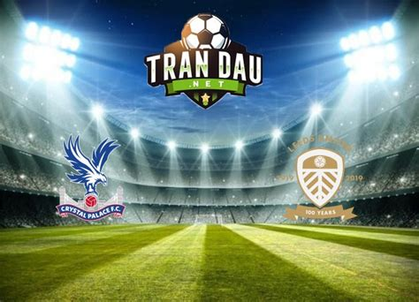 Crystal palace are brimming with confidence ahead of monday's clash, and we predict that they are going to share the spoils with the whites at elland road. Crystal Palace vs Leeds United - Soi kèo bóng đá 22h00, 07 ...