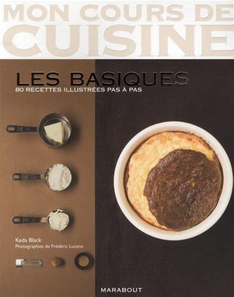 cours de cuisine original livre mon cours de cuisine les basiques 80 recettes illustrées pas à pas black k