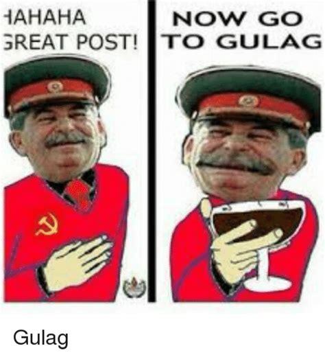 Gulag Memes - hahaha now go great post tto gulag gulag dank meme on sizzle