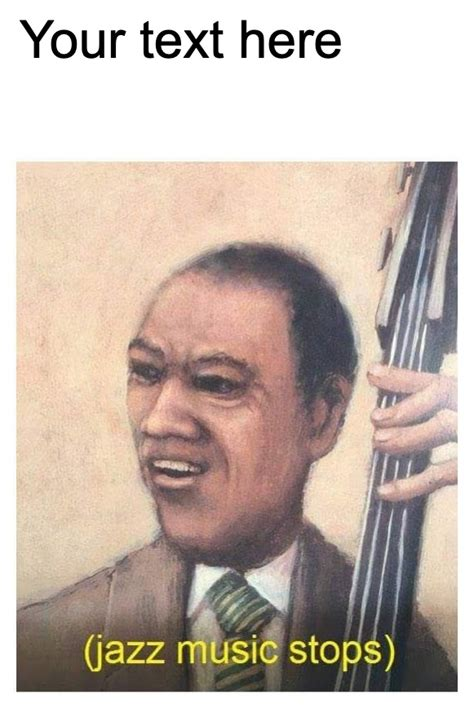 Your daily dose of fun! Jazz Music Stops Meme Maker