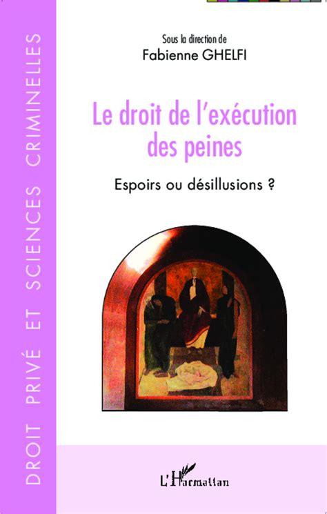 bureau execution des peines le droit de l 39 exécution des peines espoirs ou