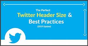 Twitter Picture Size The Perfect Twitter Header Size Best Practices 2019 Update