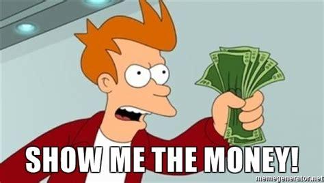 Show Me The Money Meme - show me the money shut up and take my money fry blank meme generator