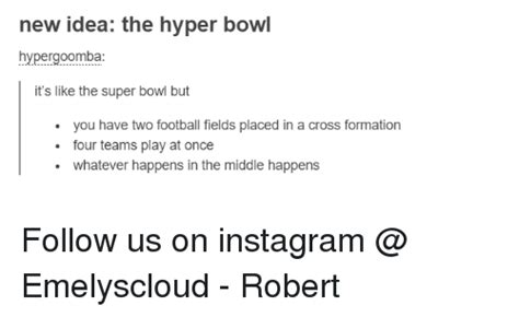 New Idea Meme - new idea the hyper bowl hypergoomba it s like the super bowl but you have two football fields