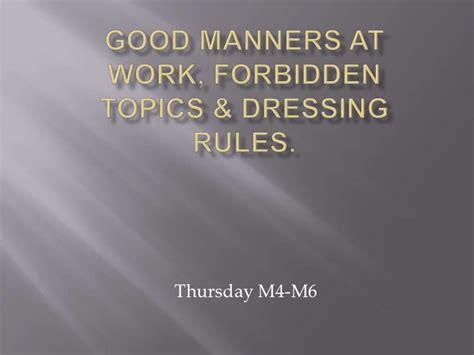 good manners  work forbidden topics dressing rules