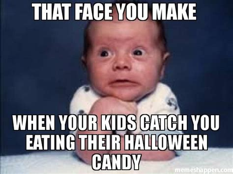 Funny Candy Memes - that face you make when your kids catch you eating their halloween candy pictures photos and