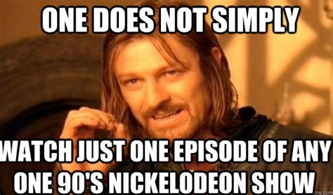 Loose Vagina Meme - one does not simply watch just one episode of any one 90 s nickelodeon show misc quickmeme