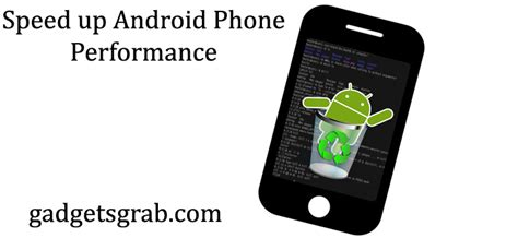speed up my android gadgets grab mobile phone reviews reviews ka baap