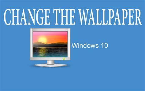 How Do I Change My Background Change Desktop Background Windows 10