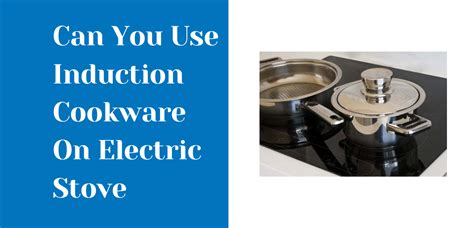induction cookware  electric stove kitchenotic