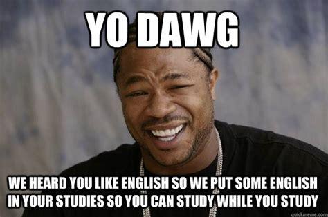Yo Dawg We Heard You Like English So We Put Some English