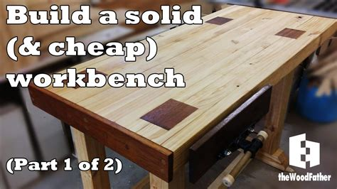 build  solid  cheap workbench part    youtube