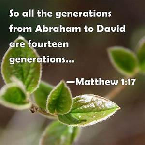 Matthew 117 So All The Generations From Abraham To David