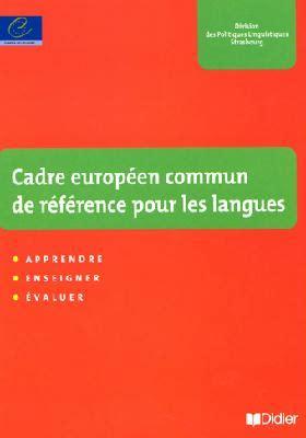 activites pour le cadre europeen commun de reference le cadre europ 233 en commun de r 233 f 233 rence pour les langues emilangues
