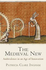 Patricia Clare Ingham  The Medieval New Ambivalence in an Age of Innovation read and download