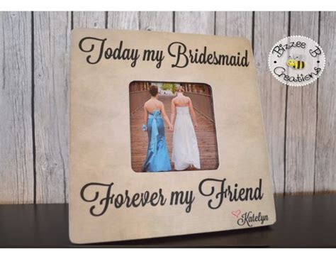 Today My Bridesmaid Forever My Friend Picture Frame
