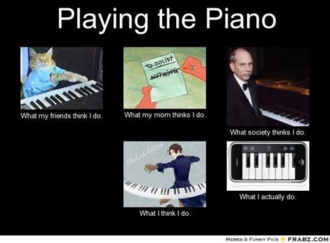 Piano Memes - playing the piano meme generator what i do