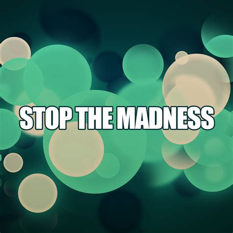 stop  madness inspirational quotes quotivee