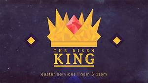 The Risen King - Resurrection Sunday 2017