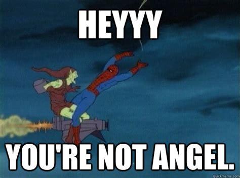 Angel Meme - heyyy you re not angel 60s spiderman meme quickmeme