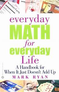 Everyday Math for Everyday Life: A Handbook for When It ...