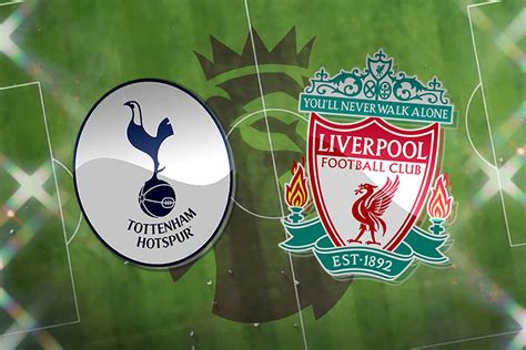 Tottenham vs Liverpool Live Stream preview, team news ...