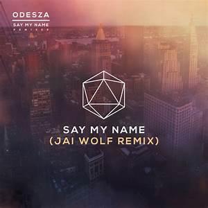Say My Name : odesza say my name feat zyra jai wolf remix by jai wolf free listening on soundcloud ~ Eleganceandgraceweddings.com Haus und Dekorationen