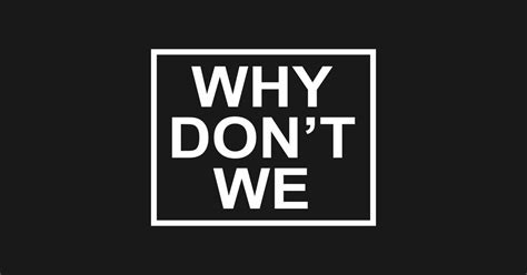 Why Don't We  Why Dont We  Tshirt Teepublic