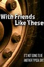 With Friends Like These... - Movie Reviews