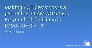 Making BAD decisions is a part of life. BLAMING others for ...