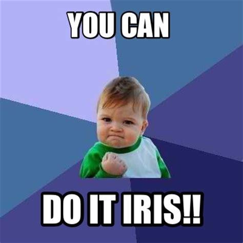 Can Meme - meme creator you can do it iris meme generator at memecreator org