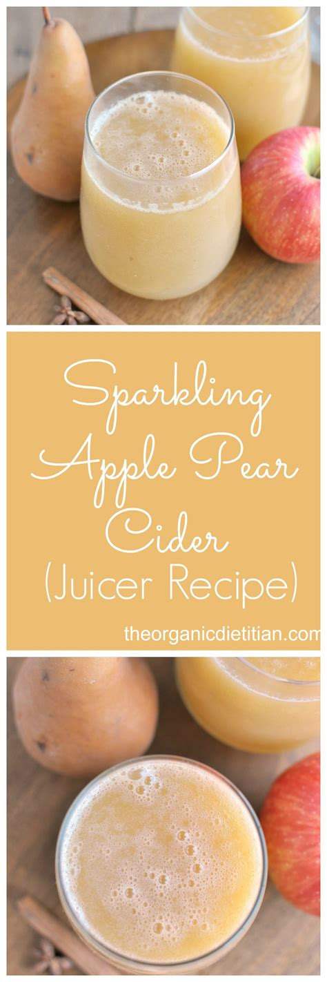 pear cider sparkling apple recipe juicer theorganicdietitian juice dietitian organic recipes