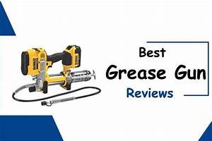 10 Best Grease Gun Reviews And Buying Guide From Regular User